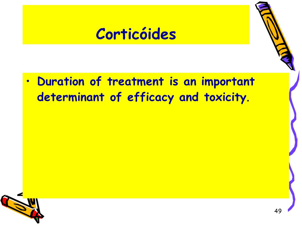 Corticóides Duration of treatment is an important determinant of efficacy and toxicity.