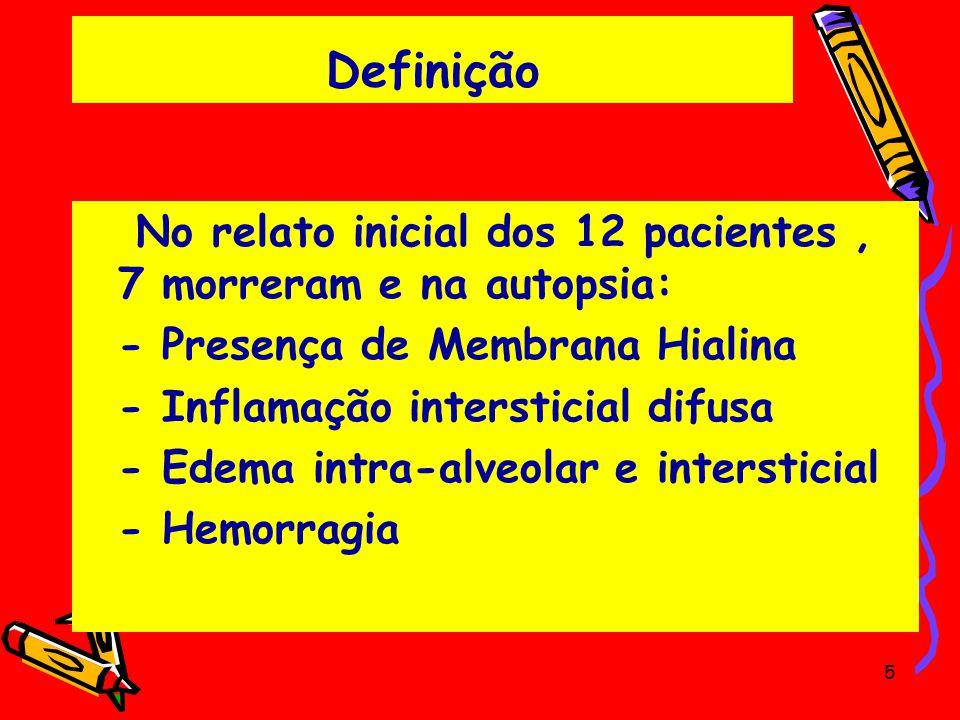Definição No relato inicial dos 12 pacientes , 7 morreram e na autopsia: - Presença de Membrana Hialina.