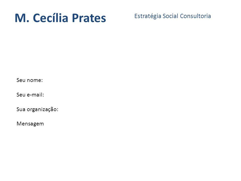M. Cecília Prates Estratégia Social Consultoria Seu nome: Seu e-mail: