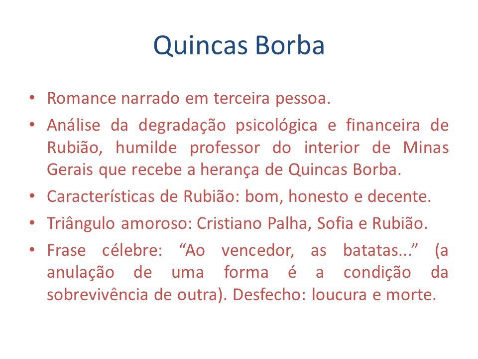 Quincas Borba Romance narrado em terceira pessoa.