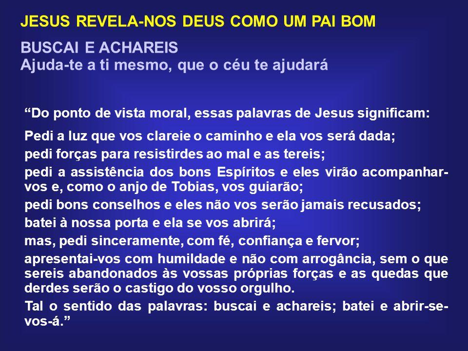JESUS REVELA-NOS DEUS COMO UM PAI BOM BUSCAI E ACHAREIS