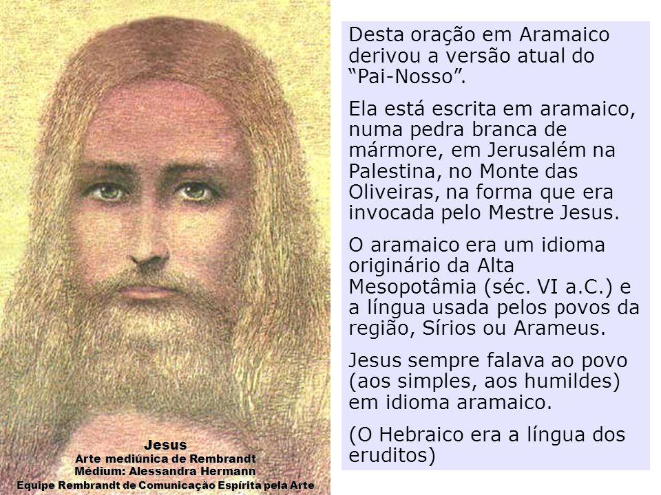 Desta oração em Aramaico derivou a versão atual do Pai-Nosso .