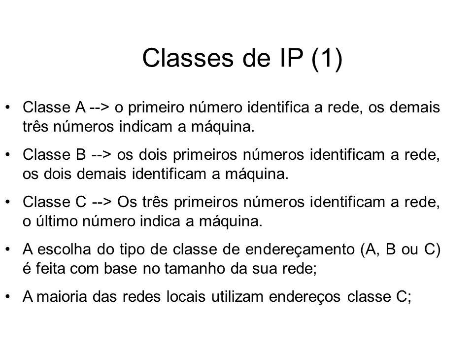 Classes de IP (1) Classe A --> o primeiro número identifica a rede, os demais três números indicam a máquina.