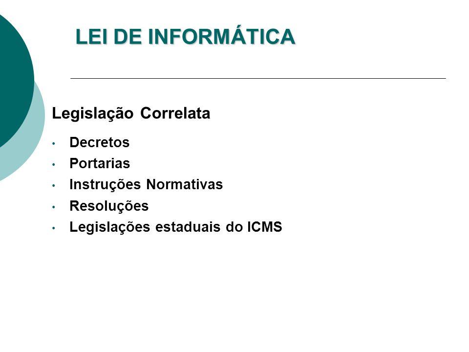 LEI DE INFORMÁTICA Legislação Correlata Decretos Portarias