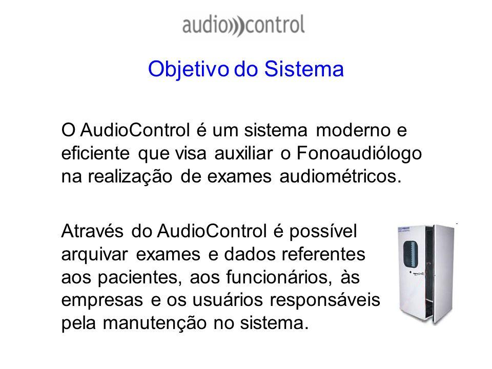 Objetivo do Sistema O AudioControl é um sistema moderno e eficiente que visa auxiliar o Fonoaudiólogo na realização de exames audiométricos.
