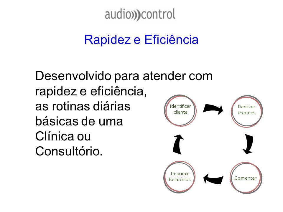 Rapidez e Eficiência Desenvolvido para atender com rapidez e eficiência, as rotinas diárias básicas de uma Clínica ou Consultório.