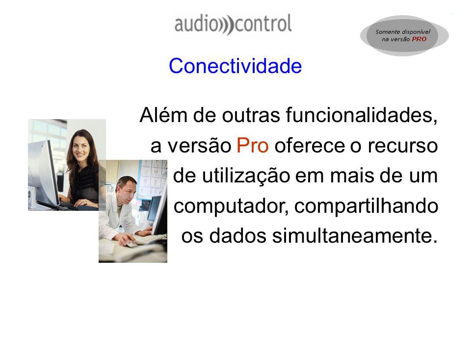 Conectividade Além de outras funcionalidades, a versão Pro oferece o recurso. de utilização em mais de um.