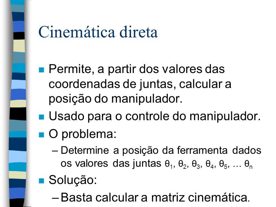 Cinemática direta Permite, a partir dos valores das coordenadas de juntas, calcular a posição do manipulador.