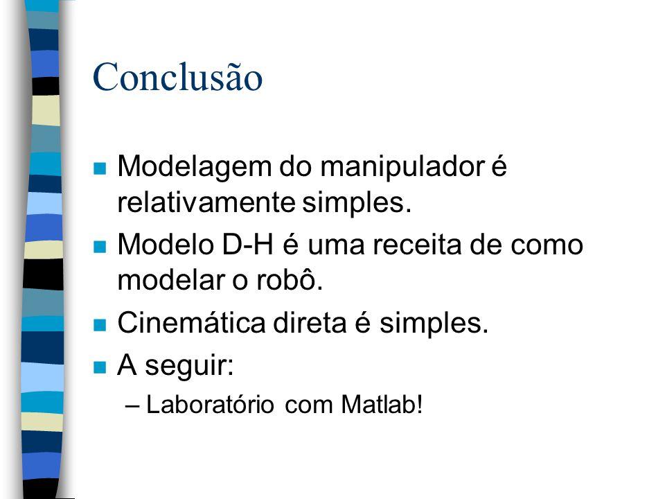 Conclusão Modelagem do manipulador é relativamente simples.