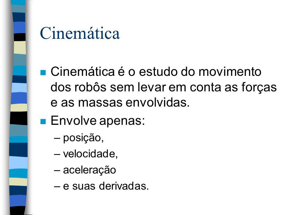 Cinemática Cinemática é o estudo do movimento dos robôs sem levar em conta as forças e as massas envolvidas.