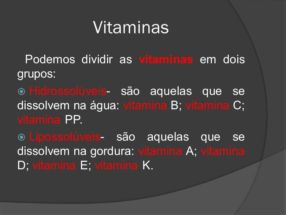 Vitaminas Podemos dividir as vitaminas em dois grupos: