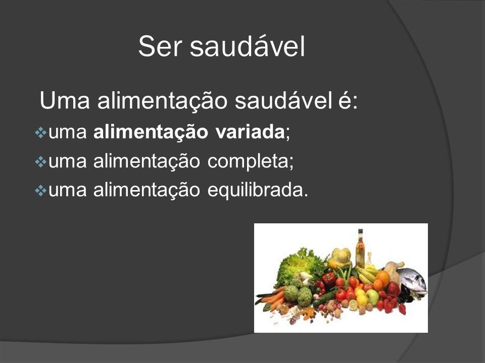 Ser saudável Uma alimentação saudável é: uma alimentação variada;