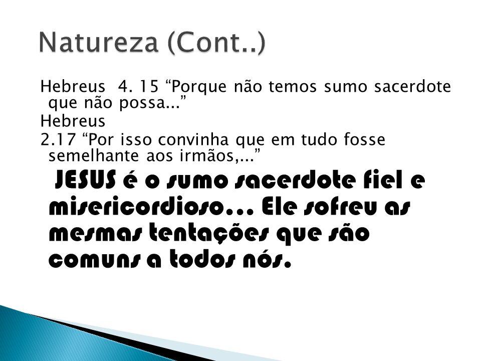 Natureza (Cont..) Hebreus 4. 15 Porque não temos sumo sacerdote que não possa... Hebreus.