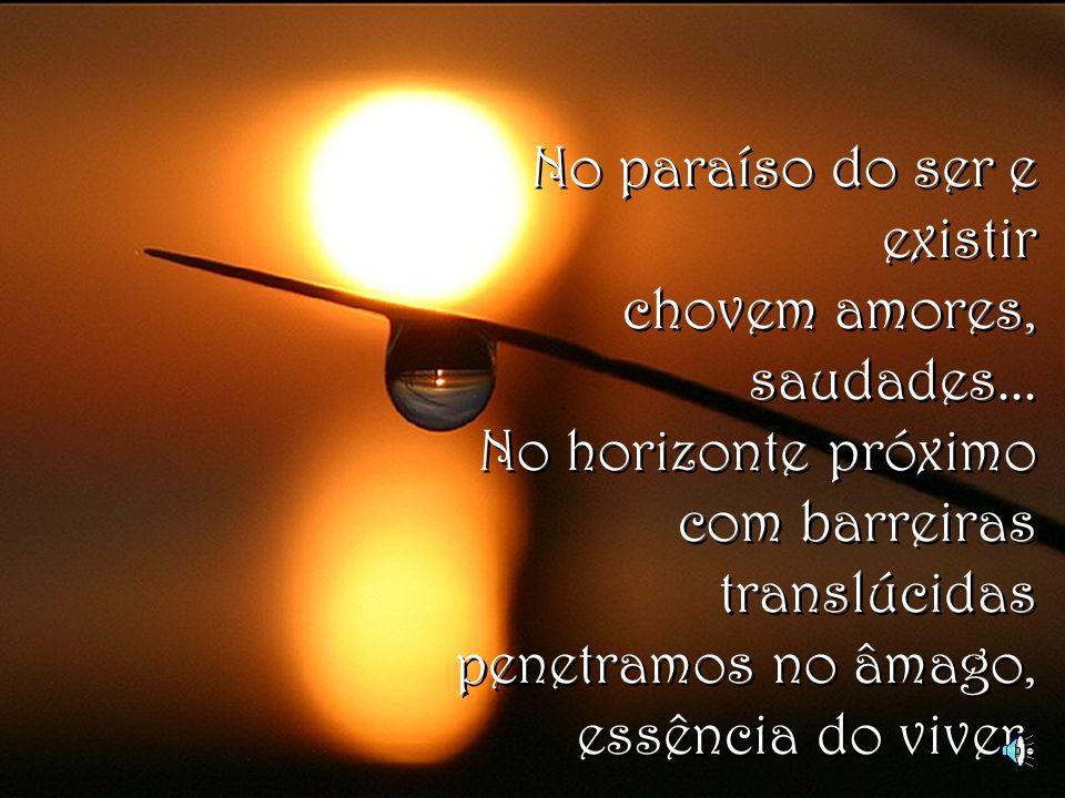 No paraíso do ser e existir chovem amores, saudades