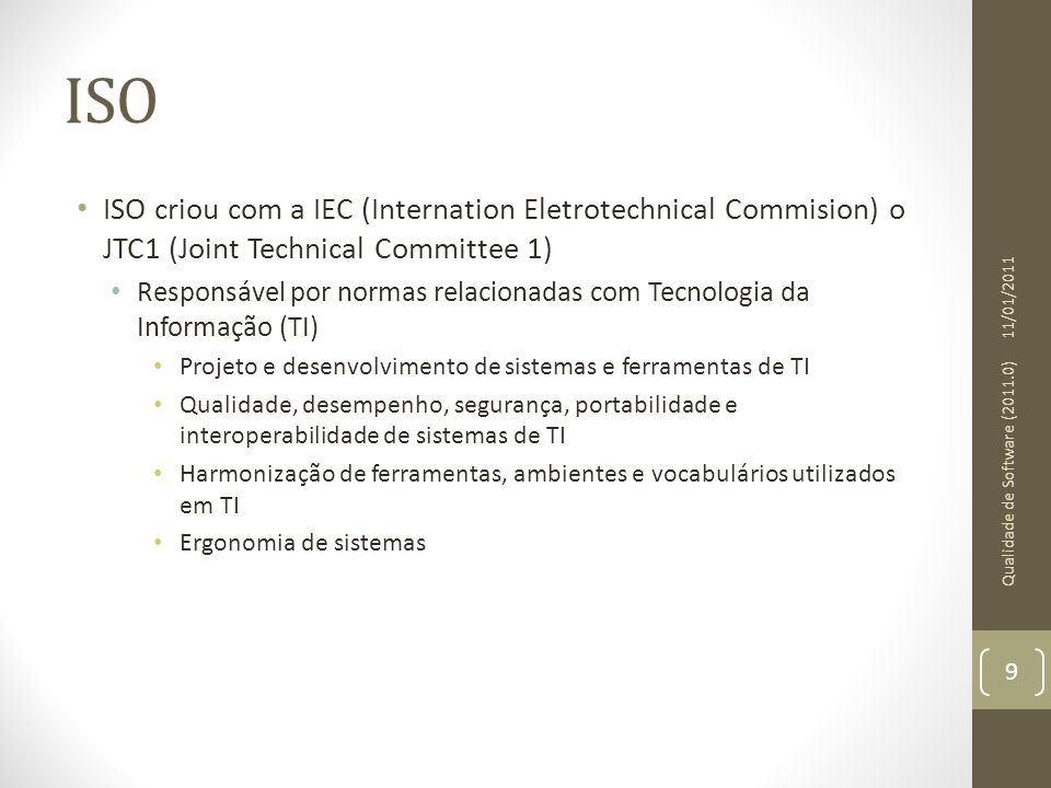 ISO ISO criou com a IEC (Internation Eletrotechnical Commision) o JTC1 (Joint Technical Committee 1)