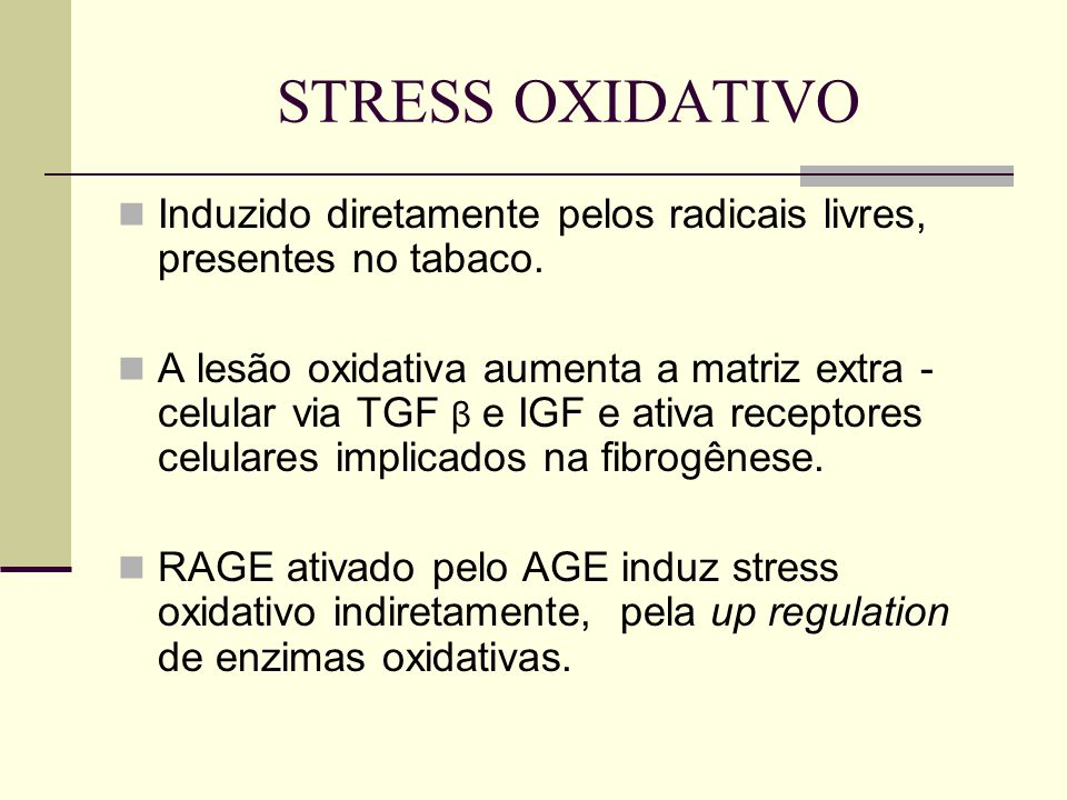 STRESS OXIDATIVO Induzido diretamente pelos radicais livres, presentes no tabaco.