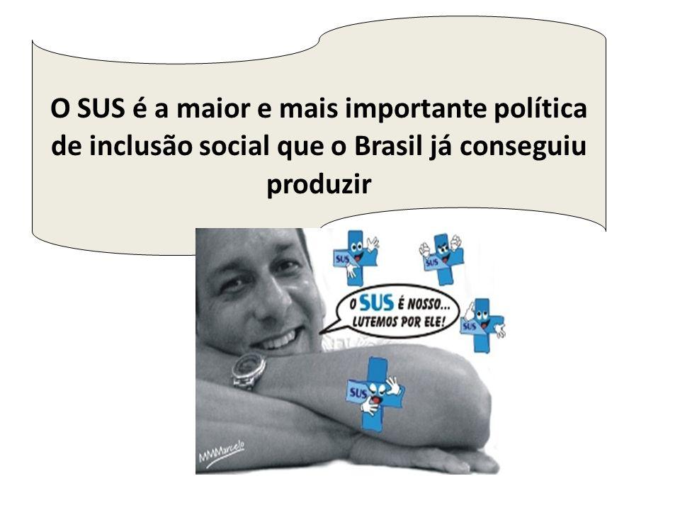 O SUS é a maior e mais importante política de inclusão social que o Brasil já conseguiu produzir