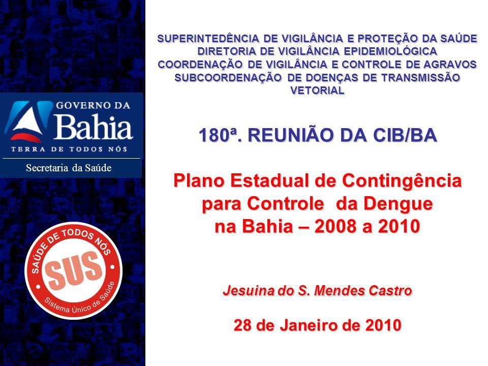 SUPERINTEDÊNCIA DE VIGILÂNCIA E PROTEÇÃO DA SAÚDE DIRETORIA DE VIGILÂNCIA EPIDEMIOLÓGICA COORDENAÇÃO DE VIGILÂNCIA E CONTROLE DE AGRAVOS SUBCOORDENAÇÃO DE DOENÇAS DE TRANSMISSÃO VETORIAL 180ª.