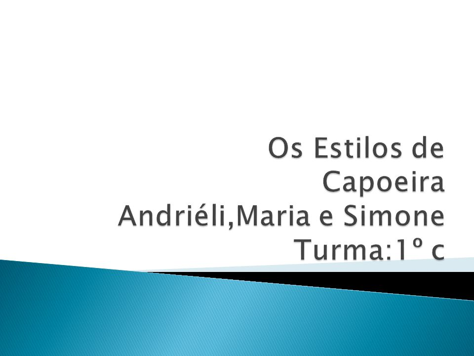 Os Estilos de Capoeira Andriéli,Maria e Simone Turma:1º c