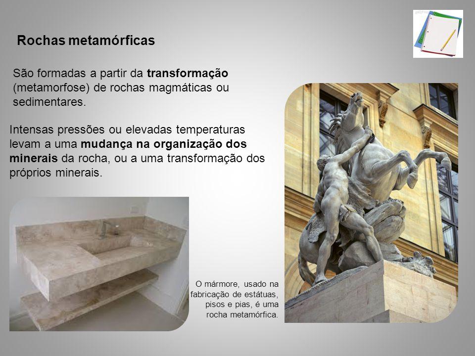 São formadas a partir da transformação (metamorfose) de rochas magmáticas ou sedimentares.