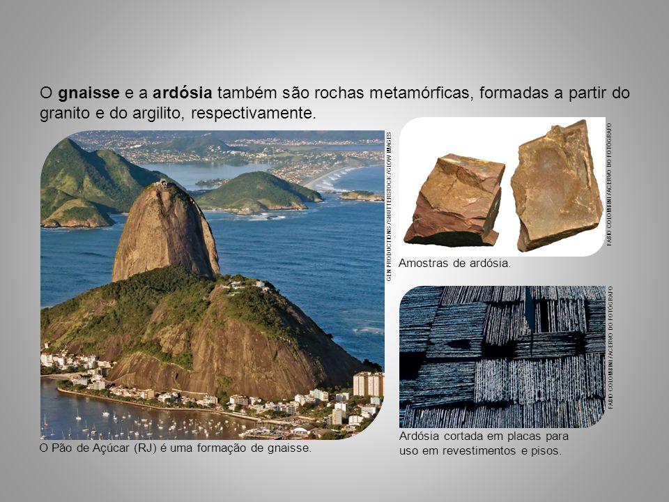 O gnaisse e a ardósia também são rochas metamórficas, formadas a partir do granito e do argilito, respectivamente.