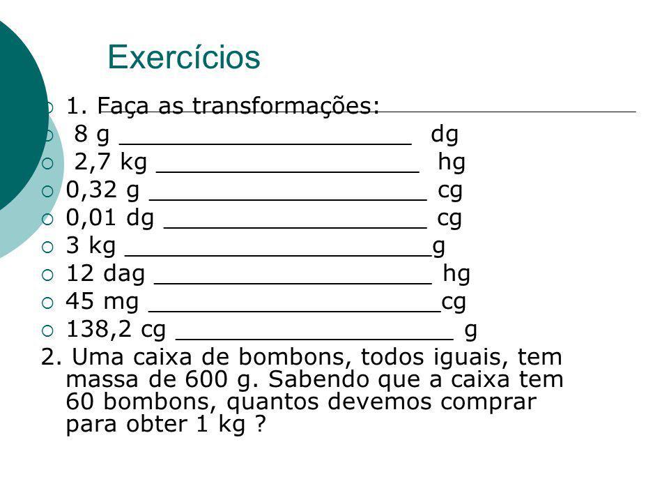 Exercícios 1. Faça as transformações: 8 g ____________________ dg