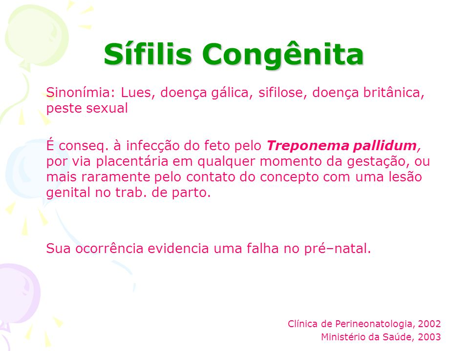 Sífilis Congênita Sinonímia: Lues, doença gálica, sifilose, doença britânica, peste sexual.