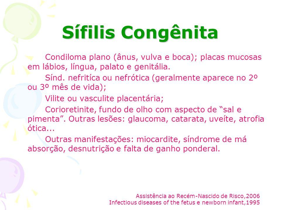Sífilis Congênita Condiloma plano (ânus, vulva e boca); placas mucosas em lábios, língua, palato e genitália.
