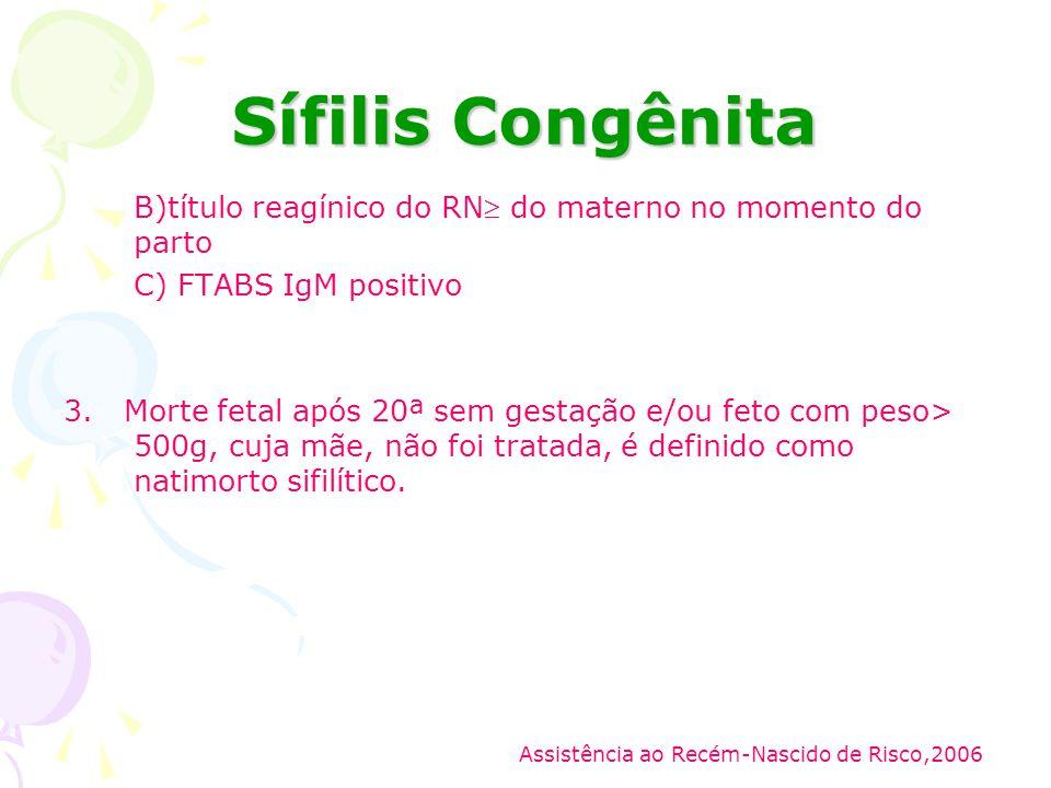 Sífilis Congênita B)título reagínico do RN do materno no momento do parto. C) FTABS IgM positivo.