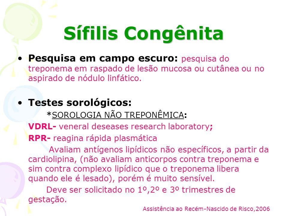Sífilis Congênita Pesquisa em campo escuro: pesquisa do treponema em raspado de lesão mucosa ou cutânea ou no aspirado de nódulo linfático.