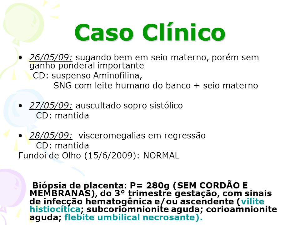 Caso Clínico 26/05/09: sugando bem em seio materno, porém sem ganho ponderal importante. CD: suspenso Aminofilina,