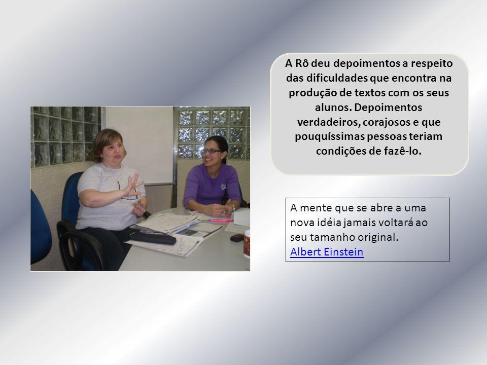 A Rô deu depoimentos a respeito das dificuldades que encontra na produção de textos com os seus alunos. Depoimentos