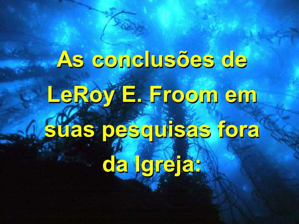 As conclusões de LeRoy E. Froom em suas pesquisas fora da Igreja: