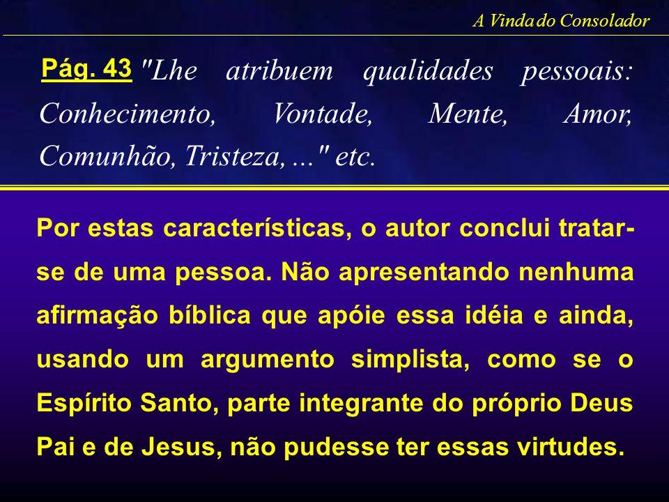 A Vinda do Consolador Lhe atribuem qualidades pessoais: Conhecimento, Vontade, Mente, Amor, Comunhão, Tristeza, ... etc.