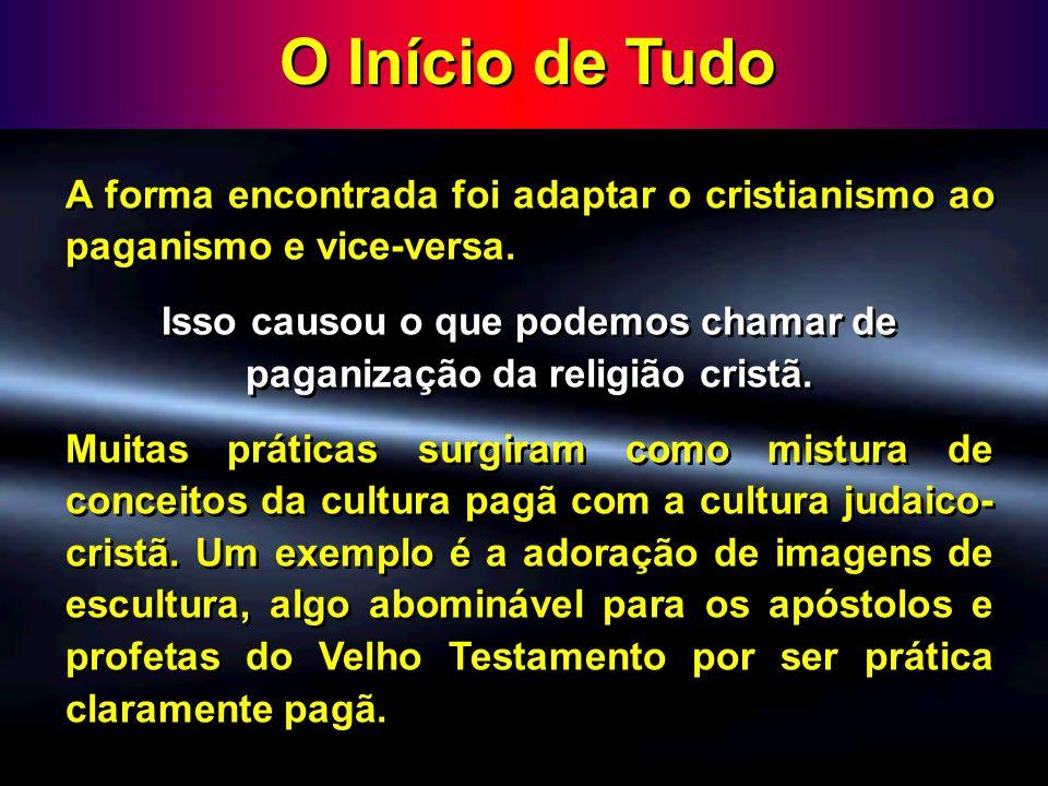 Isso causou o que podemos chamar de paganização da religião cristã.