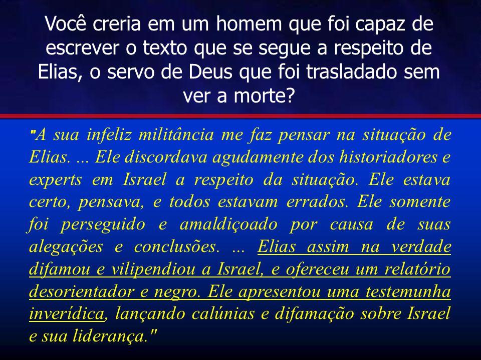 Você creria em um homem que foi capaz de escrever o texto que se segue a respeito de Elias, o servo de Deus que foi trasladado sem ver a morte