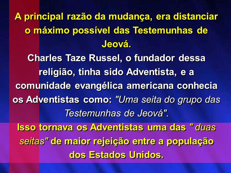 A principal razão da mudança, era distanciar o máximo possível das Testemunhas de Jeová.