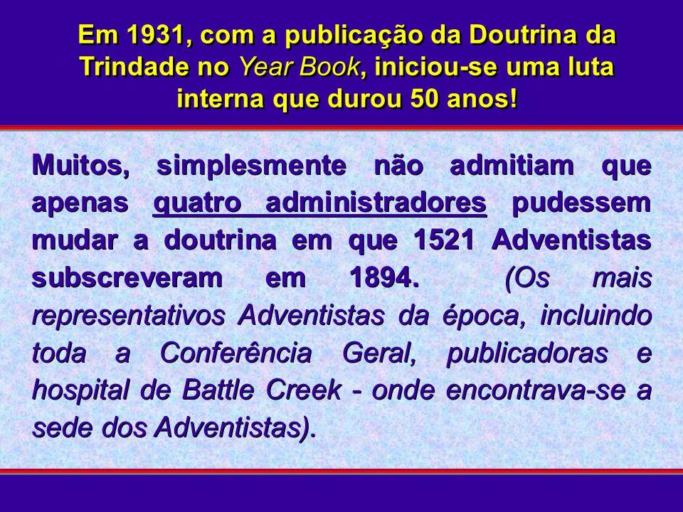 Em 1931, com a publicação da Doutrina da Trindade no Year Book, iniciou-se uma luta interna que durou 50 anos!