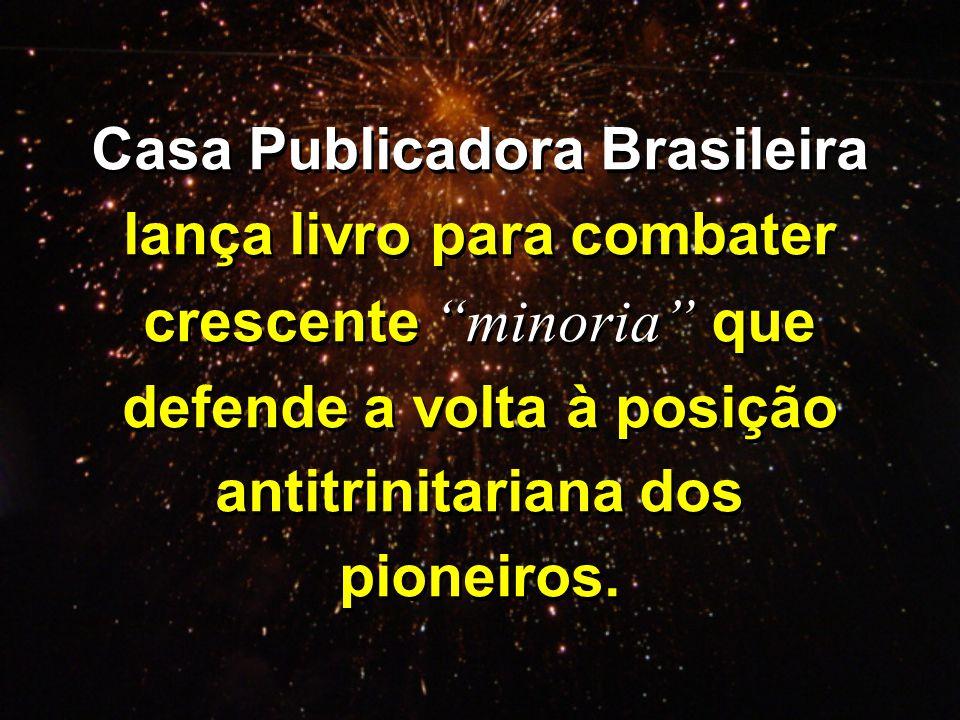 Casa Publicadora Brasileira lança livro para combater crescente minoria que defende a volta à posição antitrinitariana dos pioneiros.