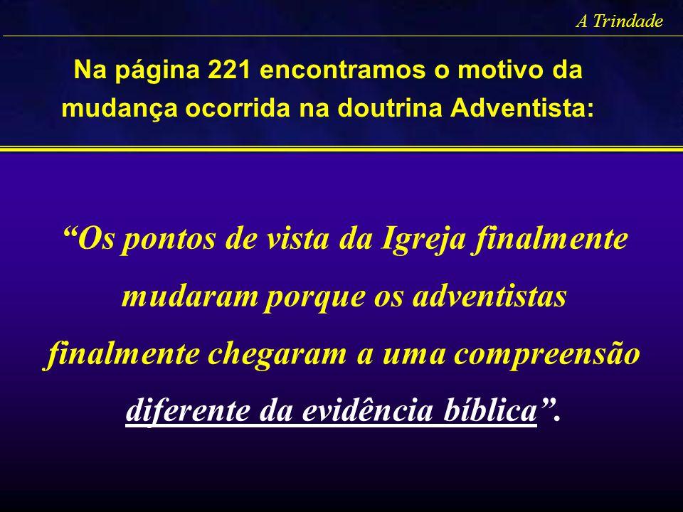 A Trindade Na página 221 encontramos o motivo da mudança ocorrida na doutrina Adventista: