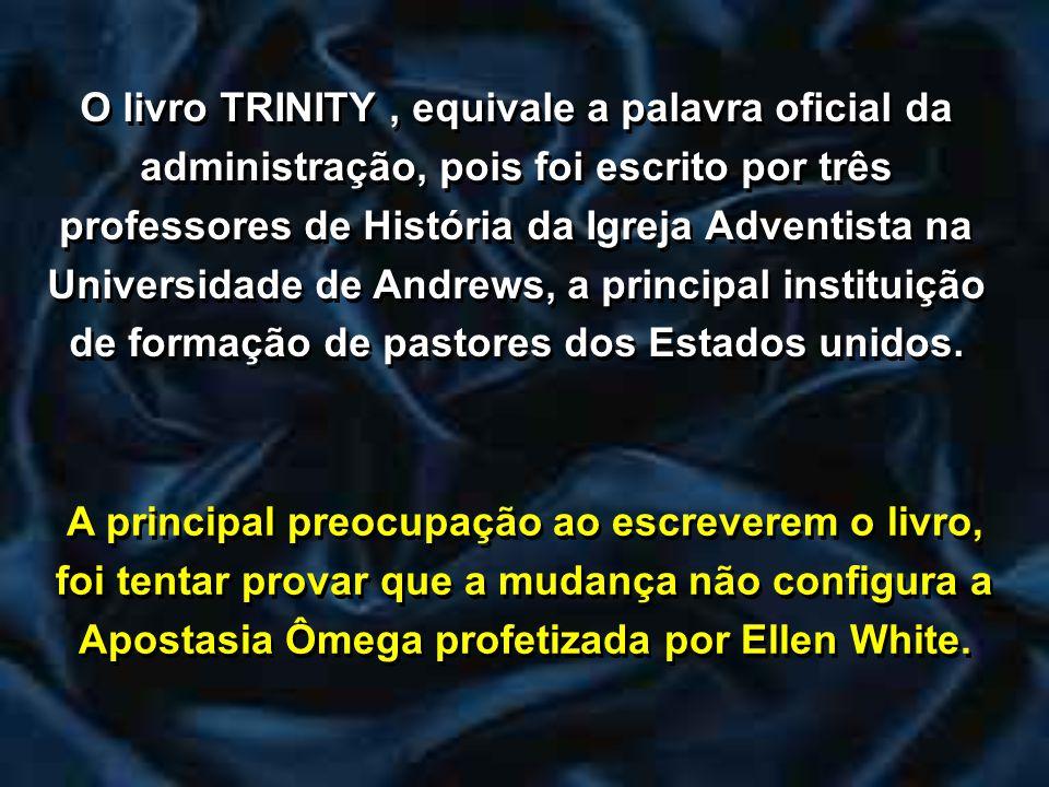 O livro TRINITY , equivale a palavra oficial da administração, pois foi escrito por três professores de História da Igreja Adventista na Universidade de Andrews, a principal instituição de formação de pastores dos Estados unidos.