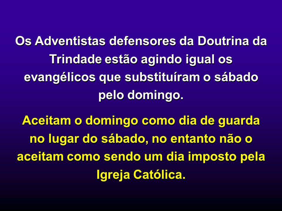 Os Adventistas defensores da Doutrina da Trindade estão agindo igual os evangélicos que substituíram o sábado pelo domingo.