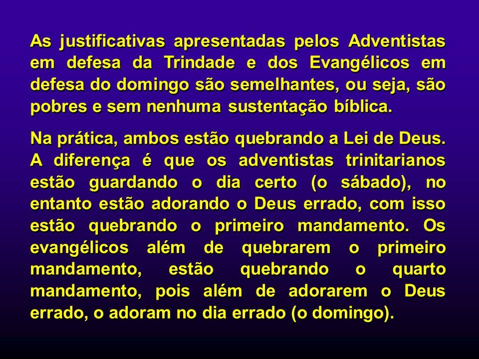 As justificativas apresentadas pelos Adventistas em defesa da Trindade e dos Evangélicos em defesa do domingo são semelhantes, ou seja, são pobres e sem nenhuma sustentação bíblica.