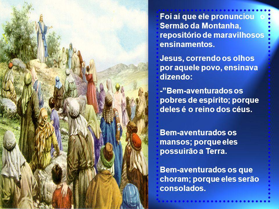Foi aí que ele pronunciou o Sermão da Montanha, repositório de maravilhosos ensinamentos.