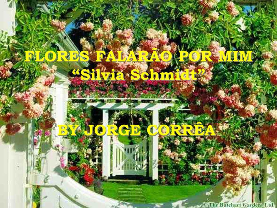 FLORES FALARÃO POR MIM Silvia Schmidt BY JORGE CORRÊA
