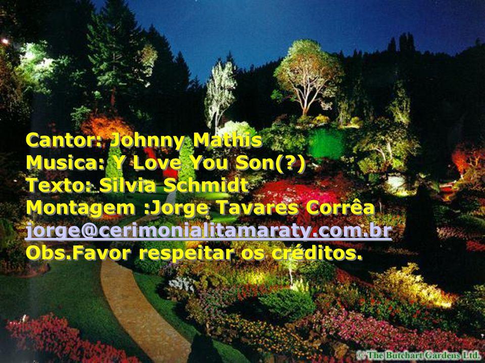 Cantor: Johnny Mathis Musica: Y Love You Son( ) Texto: Silvia Schmidt. Montagem :Jorge Tavares Corrêa jorge@cerimonialitamaraty.com.br.