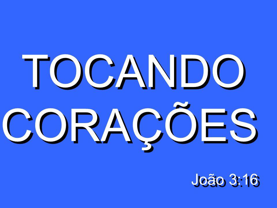 TOCANDO CORAÇÕES João 3:16