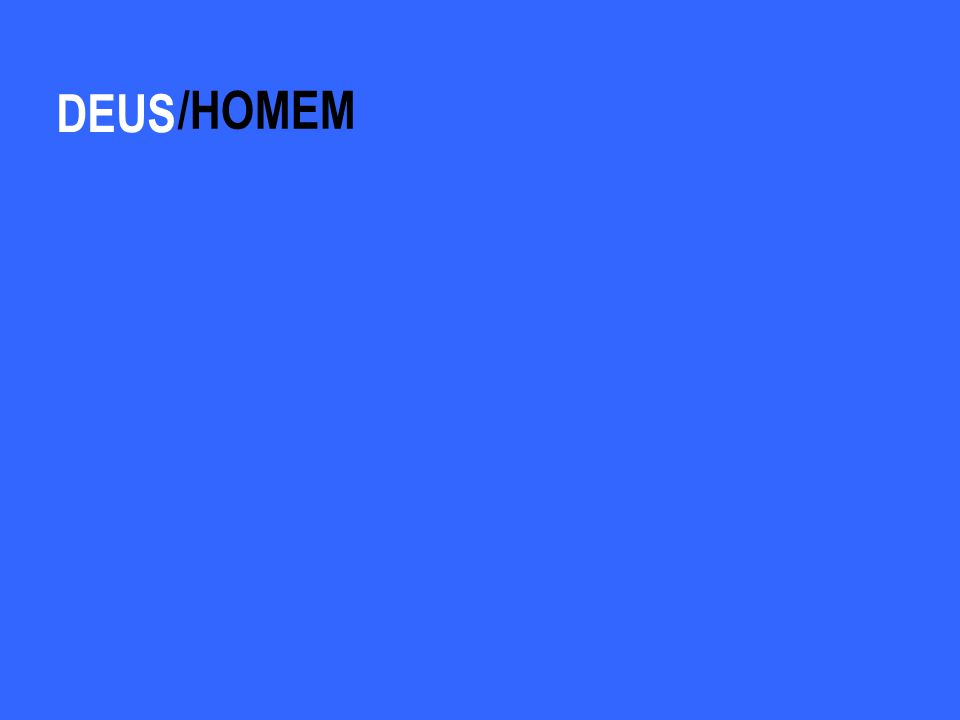 DEUS /HOMEM