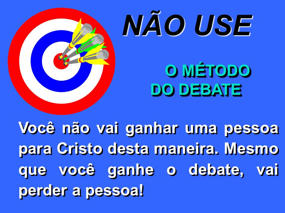 NÃO USE O MÉTODO DO DEBATE