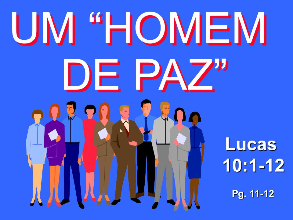 UM HOMEM DE PAZ Lucas 10:1-12 Pg. 11-12